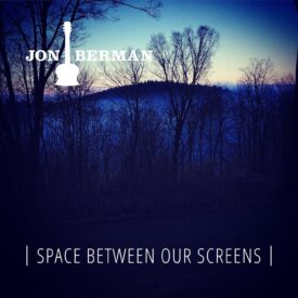 Space Between Our Screens – Jon Berman