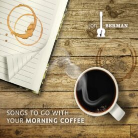 Songs to go with Your Morning Coffee – Jon Berman